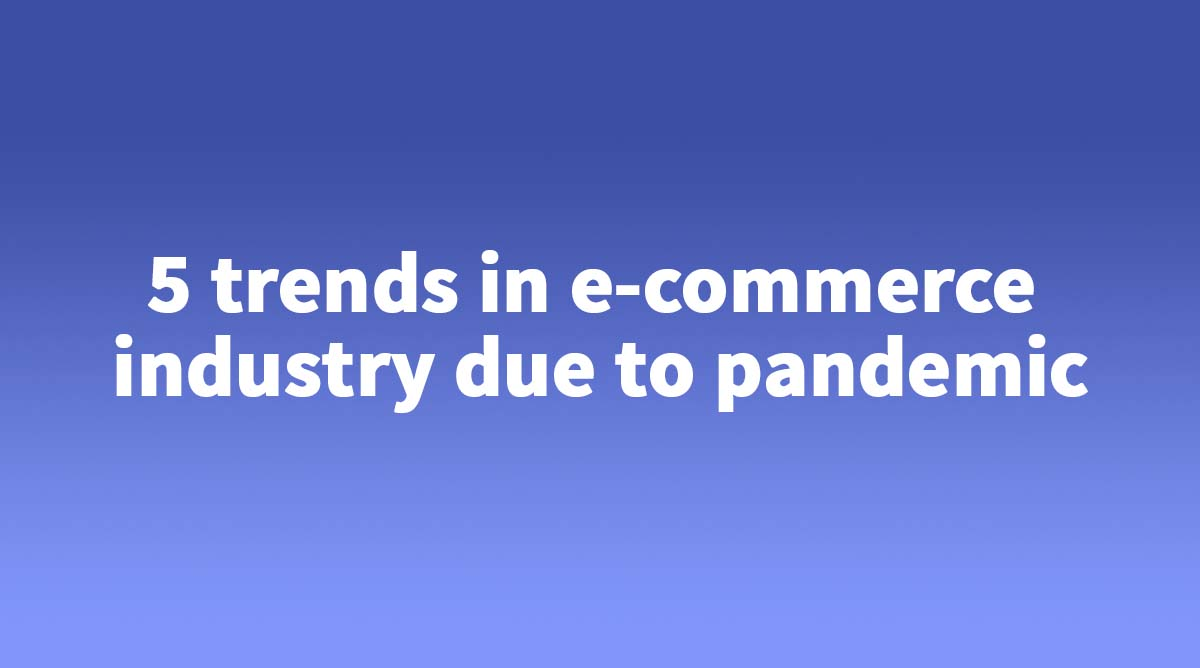 5 trends in e-commerce industry in India due to Covid 19 pandemic - Zybra Billing Software for Small & Medium Businesses in India